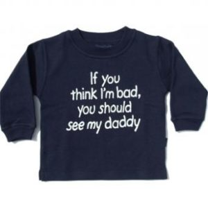Sweatshirt with slogan: If you think I'm bad you should see my daddy